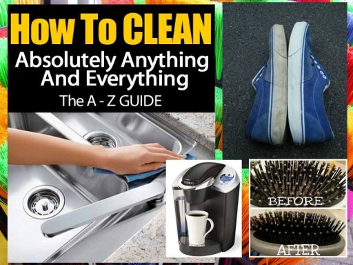 How To Clean Anything And Everything