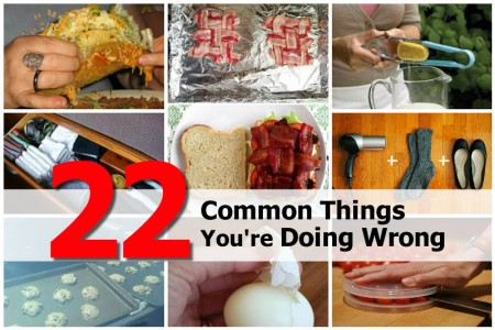 22 Ordinary Things That You Have Been Doing Wrong