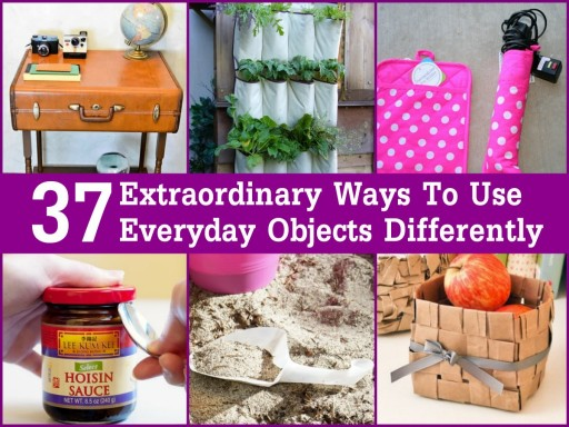 37 Extraordinary Ways To Use Things Differently