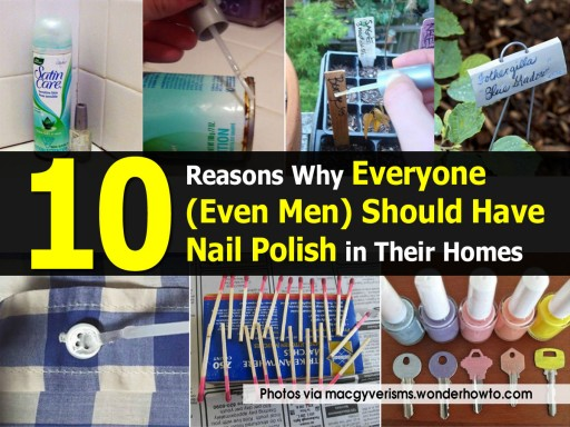 10 Reasons Why Everyone Should Have Nail Polish In Their Homes