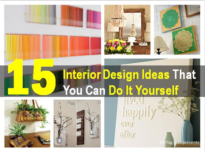 Do It Yourself Home Decorating Ideas: 15 Interior Design Ideas That You Can Do It Yourself
